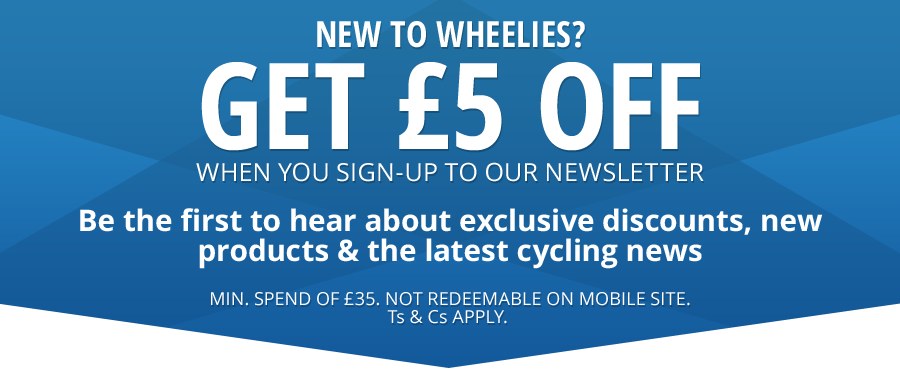 New to Wheelies? Sign-up now and receive £5.00 off your first order. Plus, be the first to hear about the latest product releases, exclusive discounts/offers and cycling news.